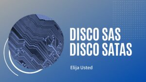 Read more about the article Discos SAS o discos SATA. ¡Elija usted!