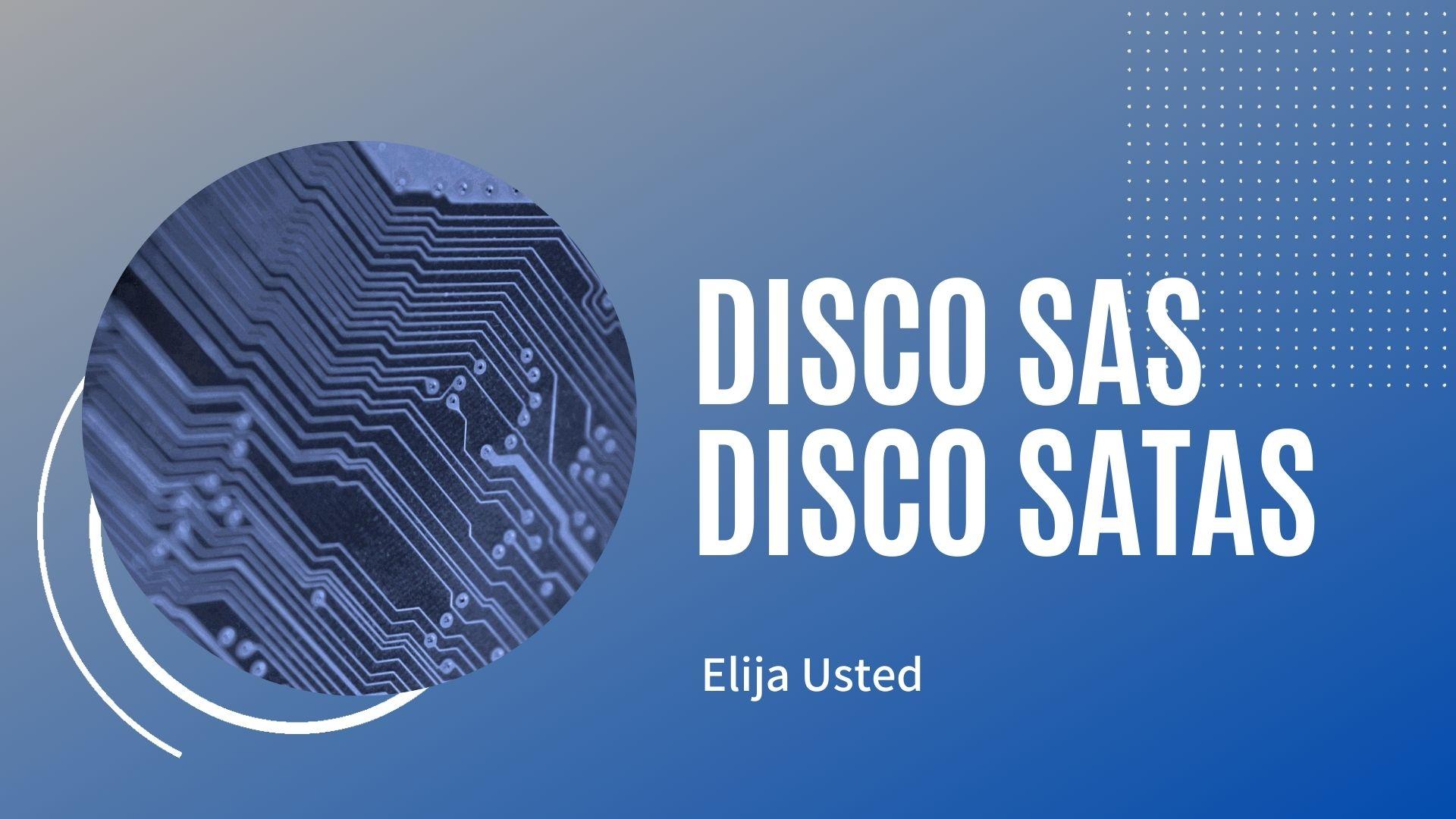 Discos SAS o discos SATA. ¡Elija usted!