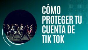 Read more about the article Cómo proteger tu cuenta de Tik Tok