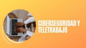 Ciberseguridad y teletrabajo