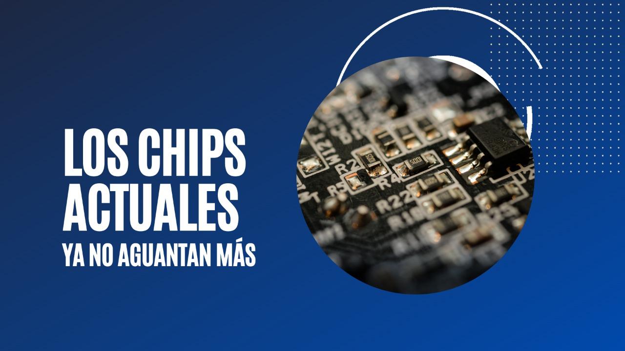 Los chips actuales ya no aguantan más
