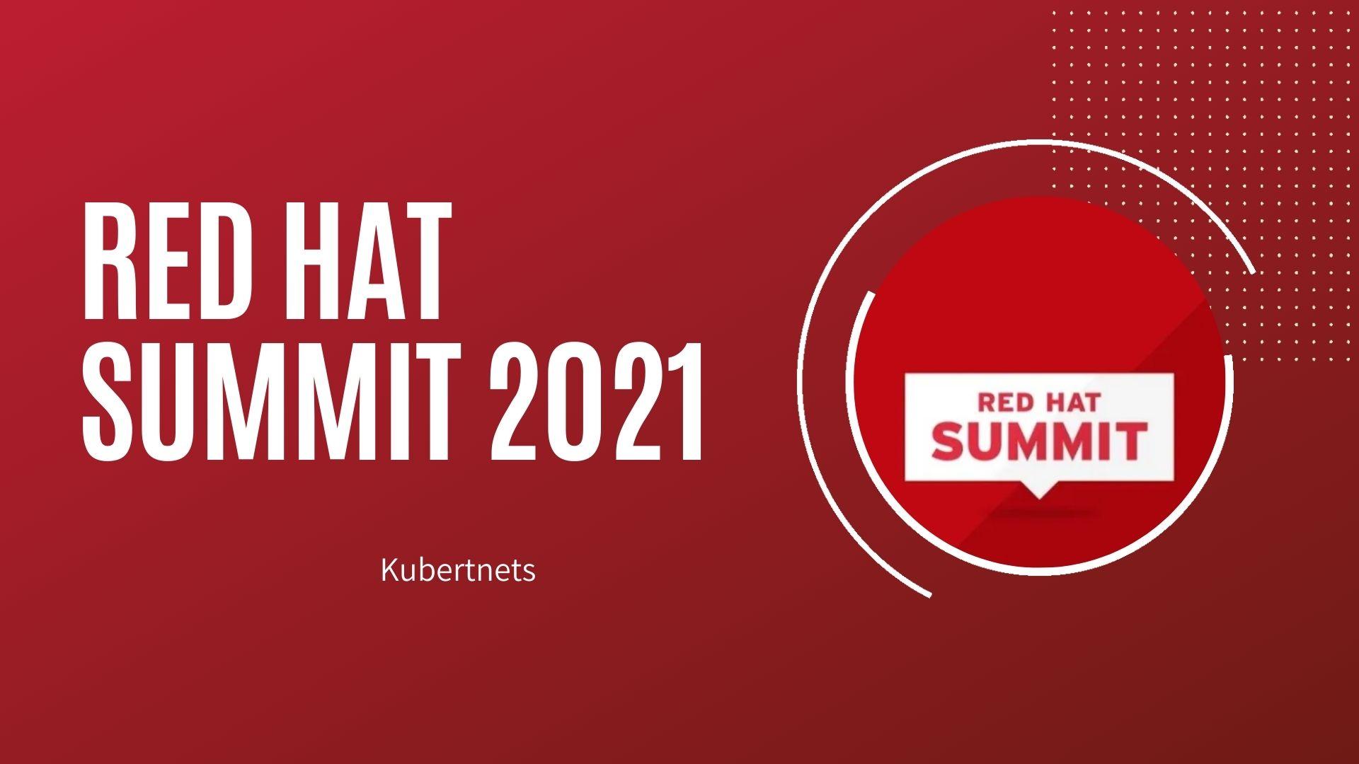 Red Hat Summit 2021: ¿Por qué Kubernetes es la respuesta?