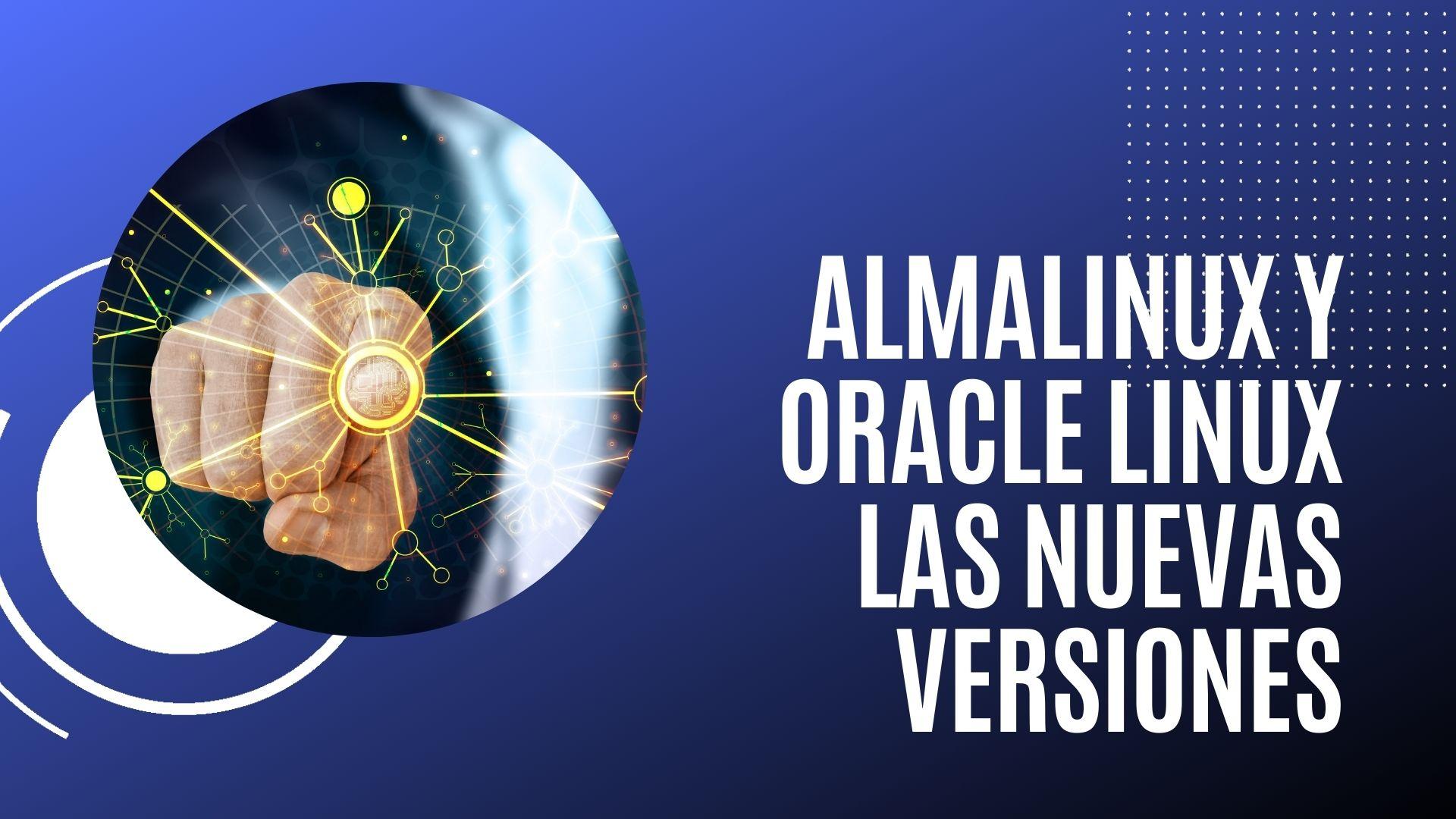 You are currently viewing AlmaLinux y Oracle Linux las nuevas versiones